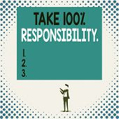 Handwriting Text Take 100 Percent Responsibility. Concept Meaning Be Responsible For List Of Things  poster