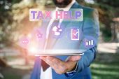 Text Sign Showing Tax Help. Conceptual Photo Assistance From The Compulsory Contribution To The Stat poster