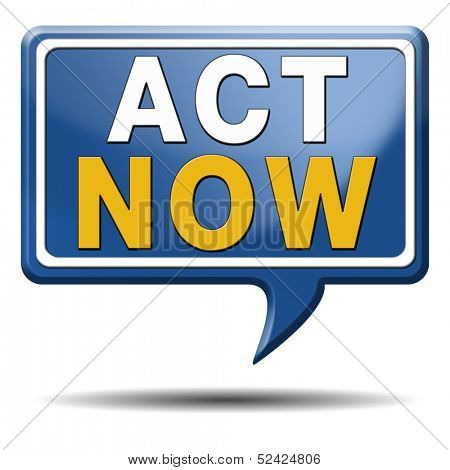 take action it is time act now. Start moving it is now or never! blue text balloon.