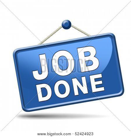 Good work, job well done and task finished and accomplished. Sign or icon. Blue placard.