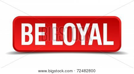 Be Loyal Red Three-dimensional Square Button Isolated On White Background