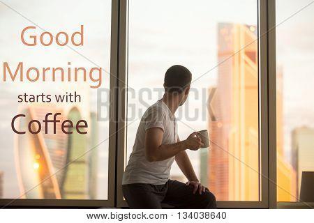 Drinking Coffee At Sunrise. Motivational Phrase