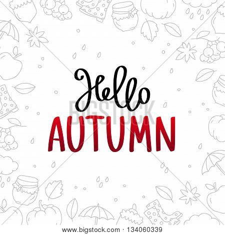 Hello Autumn. The trend calligraphy. Vector illustration on white background with autumn icons. Concept autumn advertising. Excellent gift card. Golden fall.