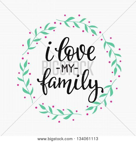 Friendship Family Positive quote lettering. Calligraphy postcard or poster graphic design typography element. Hand written vector valentines day postcard. I love my family