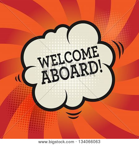 Comic explosion with text Welcome Aboard, vector illustration