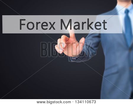 Forex Market - Businessman Hand Pressing Button On Touch Screen Interface.