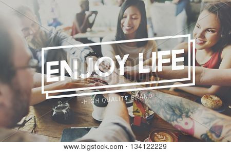 Enjoy Life Enjoyment Happiness Joy Concept