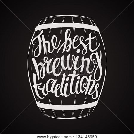 Vector barrel of beer lettering the best brewing traditions. Hand Drawn lettering for with barrel of beer. Vintage illustration.
