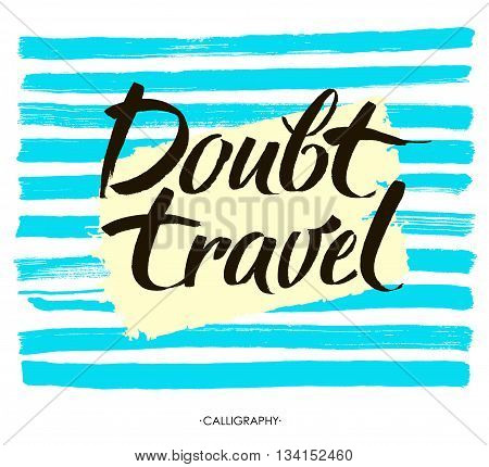 Doubt travel. Motivational quote at white background with blue brush stroke brush typography for poster t-shirt or card. Vector calligraphy art.