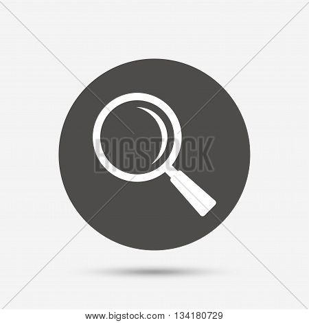Magnifier glass sign icon. Zoom tool button. Navigation search symbol. Gray circle button with icon. Vector