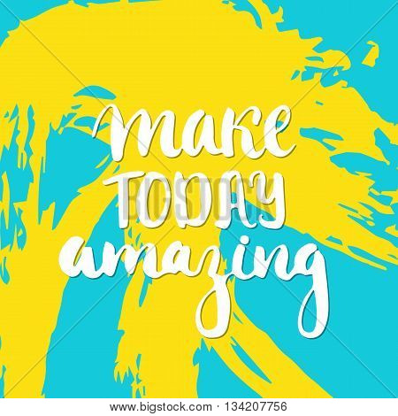 Make today amazing - hand drawn lettering phrase on the colorful sketch background. Fun brush ink inscription for photo overlays, greeting card or t-shirt print, poster design.
