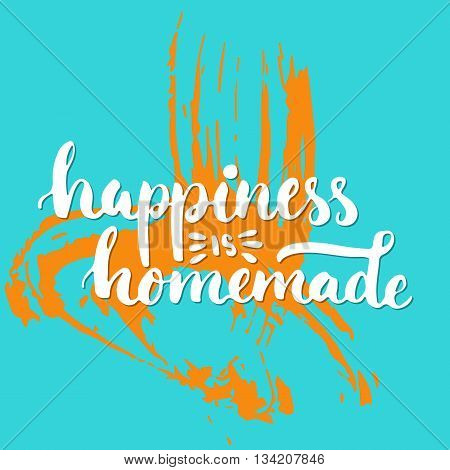 Happiness is homemade - hand drawn lettering phrase on the colorful sketch background. Fun brush ink inscription for photo overlays, greeting card or t-shirt print, poster design.