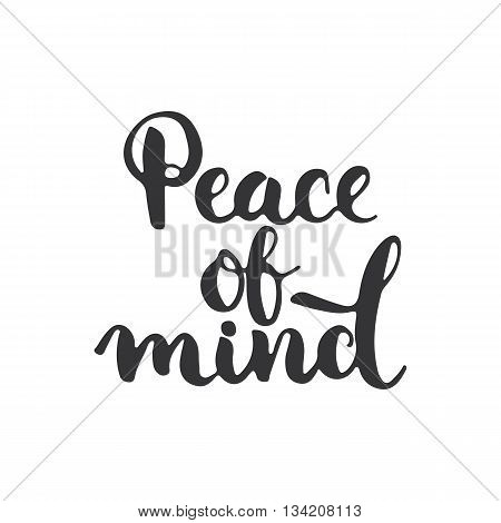 Peace of mind - hand drawn lettering phrase isolated on the white background. Fun brush ink inscription for photo overlays, greeting card or t-shirt print, poster design.