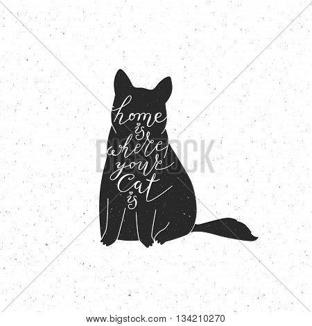Home is where your cat is. Cute cat character and quote. Trendy hipster hand drawn style illustration. Inspiration vector typography vintage poster with black cat