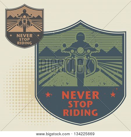 Biker stamp or label with the text Never Stop Riding inside, vector illustration