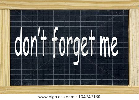 do not forget me written on a chalkboard