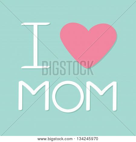 I love mom Happy mothers day Text with heart sign Greeting card Flat design style Blue background Vector illustration