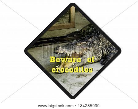 Beware of crocodiles. Warning signs to watch out for crocodiles.