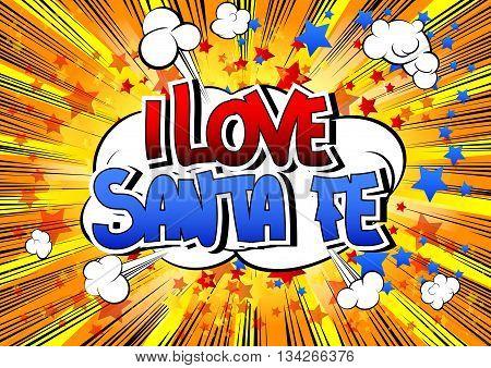I Love Santa Fe - Comic book style word.