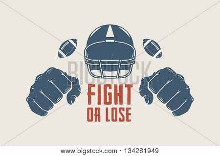 American football or rugby motivation with helm fists and ball in vintage style. Fight or lose. Graphic art. Vector Illustration.