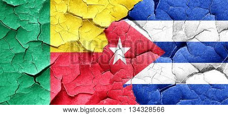 Benin flag with cuba flag on a grunge cracked wall