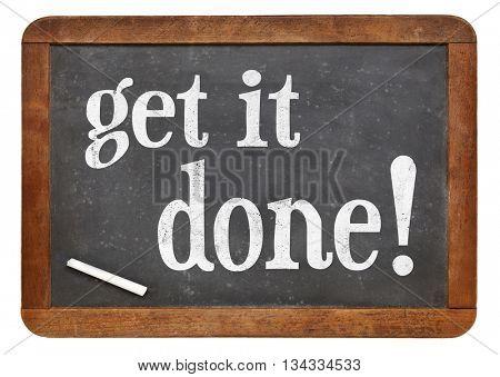 Get it done  - white chalk text on a vintage slate blackboard