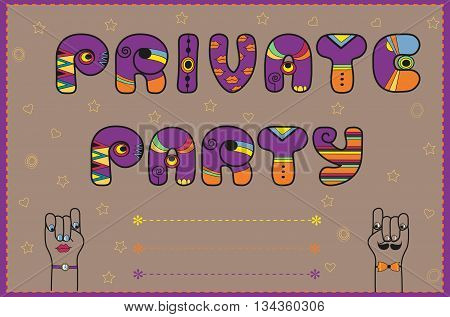 Inscription Private Party. Funny invitation. Vintage card. Purple and orange letters. Cartoon hands looking at each other. Yellow stars and hearts. Place for custom text. Vector Illustration. EPS 8