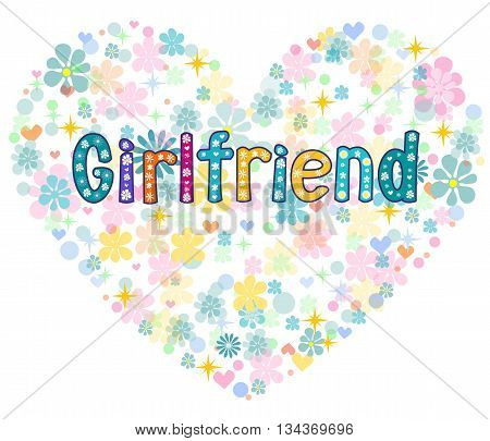 Girlfriend in a frame in the shape of a heart made of flowers . Greeting card. Typography for banner, poster design. Stock vector illustration