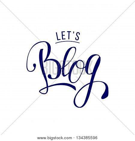 Lets blog lettering quote. Vector illustration for social media and World Bloggers Day greetings. Handwritten blog logo.