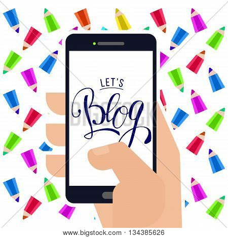Lets blog lettering logo at smartphone in hand with pencils background. Flat vector illustration for social media and World Bloggers Day greetings. Handwritten blog logo.