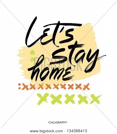 Let's stay home. Vector quote handwritten with brush. Modern calligraphy for posters social media content and cards. Black saying isolated on white background
