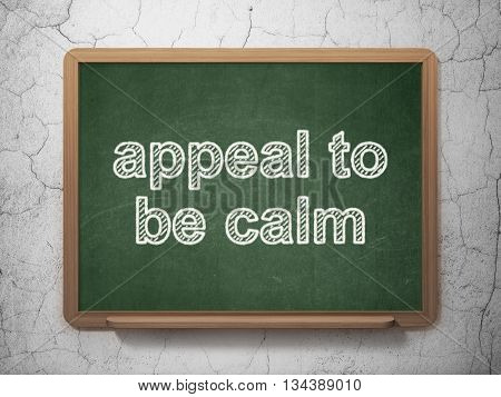 Politics concept: text Appeal To Be Calm on Green chalkboard on grunge wall background, 3D rendering