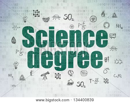 Science concept: Painted green text Science Degree on Digital Data Paper background with  Hand Drawn Science Icons
