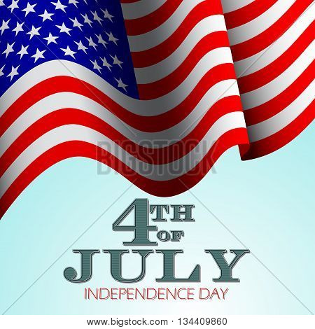 Fourth of July vector background. USA independence day poster. Design for national holidays. Greeting card with waving flag and 4th of July independence day lettering.