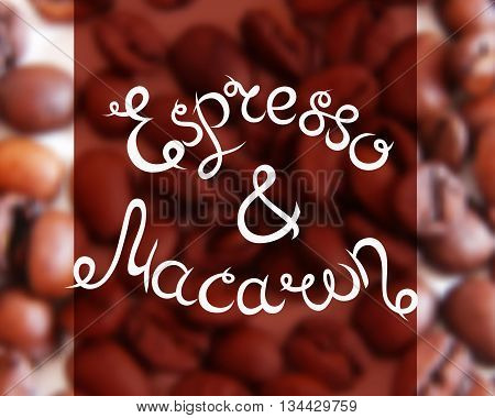 Typographic hand drawn composition for decorating the cafe. Coffee beans. Blurred background. Vector illustration. Espresso and Macaron.