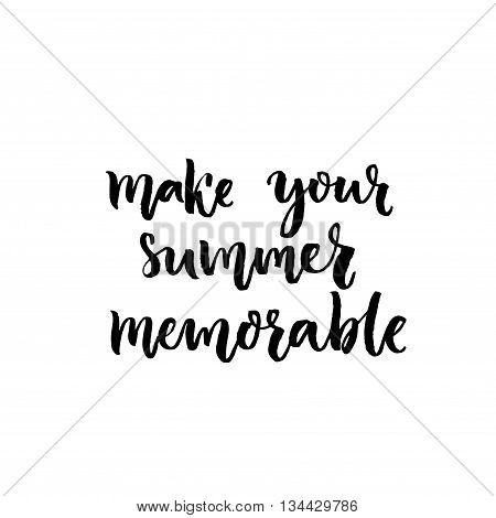 Make your summer memorable. Inspirational quote handwritten on white background. Script brush lettering