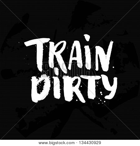 Train hard. Grunge lettering, Fitness motivation quote. Sport motivational saying for gym poster and t-shirt. Weight loose slogan. White typography on black background
