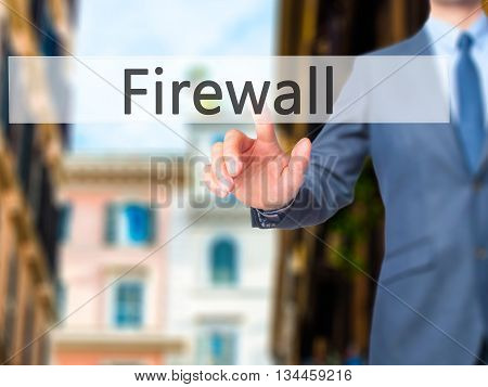 Firewall  - Businessman Hand Pressing Button On Touch Screen Interface.
