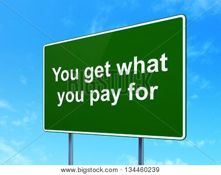 Business concept: You get what You pay for on green road highway sign, clear blue sky background, 3D rendering