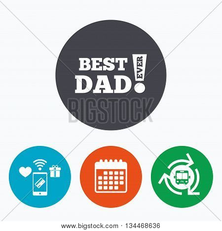 Best father ever sign icon. Award symbol. Exclamation mark. Mobile payments, calendar and wifi icons. Bus shuttle.