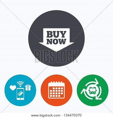 Buy now sign icon. Online buying arrow button. Mobile payments, calendar and wifi icons. Bus shuttle.