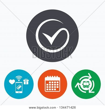 Tick sign icon. Check mark symbol. Mobile payments, calendar and wifi icons. Bus shuttle.