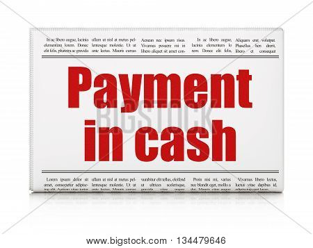 Currency concept: newspaper headline Payment In Cash on White background, 3D rendering