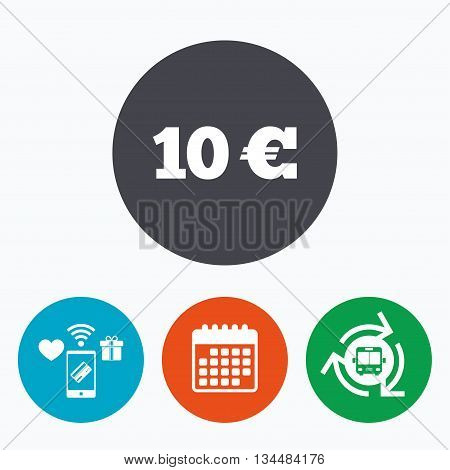 10 Euro sign icon. EUR currency symbol. Money label. Mobile payments, calendar and wifi icons. Bus shuttle.