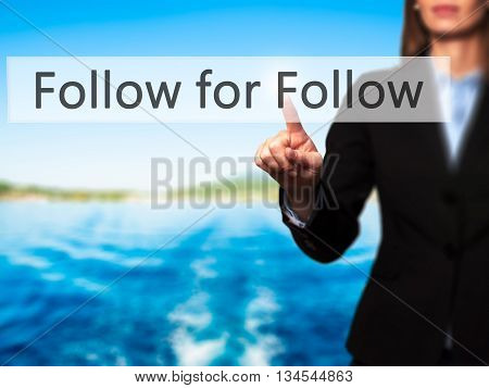Follow For Follow - Businesswoman Hand Pressing Button On Touch Screen Interface.