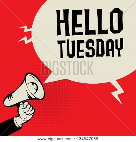 Megaphone Hand business concept with text Hello Tuesday, vector illustration