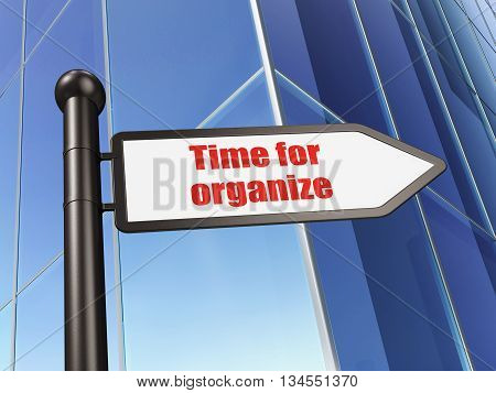 Time concept: sign Time For Organize on Building background, 3D rendering