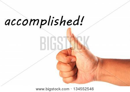 Hand with one thumb up with word accomplished isolated on white.