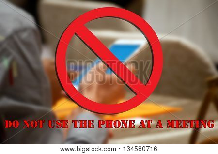 Do Not Call A Meeting Do Not Use The Phone At A Meeting