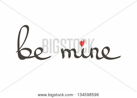 Vector hand drawn lettering phrase be mine. Romantic quote be mine with heart symbol isolated on white background.